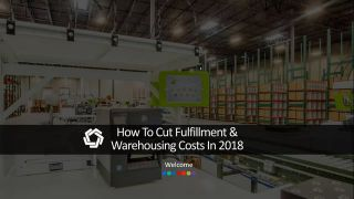 How To Cut Fulfillment & Warehousing Costs In 2018